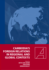 CAMBODIA'S FOREIGN RELATIONS IN REGIONAL AND GLOBAL CONTEXTS