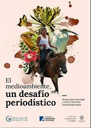 El medioambiente, un desafío periodístico. Pistas para investigar y narrar historias socioambientales