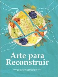 Arte para reconstruir: una exploración sobre las múltiples reconciliaciones posibles