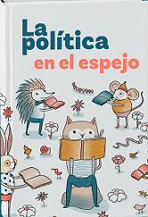 La política en el espejo. Fábulas sobre temas humanos de todos los tiempos