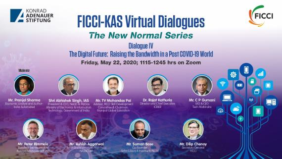 FICCI-KAS Virtual Dialogues The New Normal Series Dialogue IV The Digital Future Raising the Bandwidth in a Post Covid-19 World